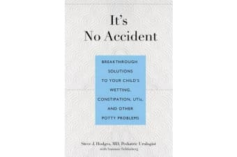 It's No Accident - Breakthrough Solutions To Your Child's Wetting, Constipation, Utis, And Other Potty Problems