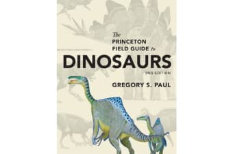 The Princeton Field Guide to Dinosaurs - Second Edition