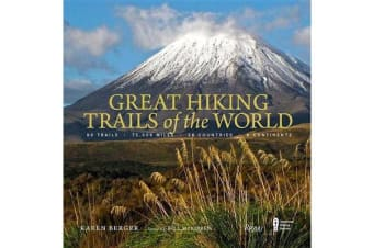 Great Hiking Trails of the World - 80 Trails, 75,000 Miles, 38 Countries, 6 Continents