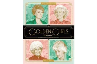 Golden Girls Forever - An Unauthorized Look Behind the Lanai
