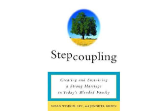 Stepcoupling - Creating and Sustaining a Strong Marriage in Today's Blended Family