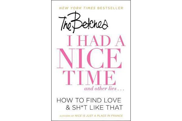 I Had a Nice Time And Other Lies... - How to Find Love & Sh*t Like That