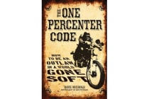 The One Percenter Code - How to be an Outlaw in a World Gone Soft