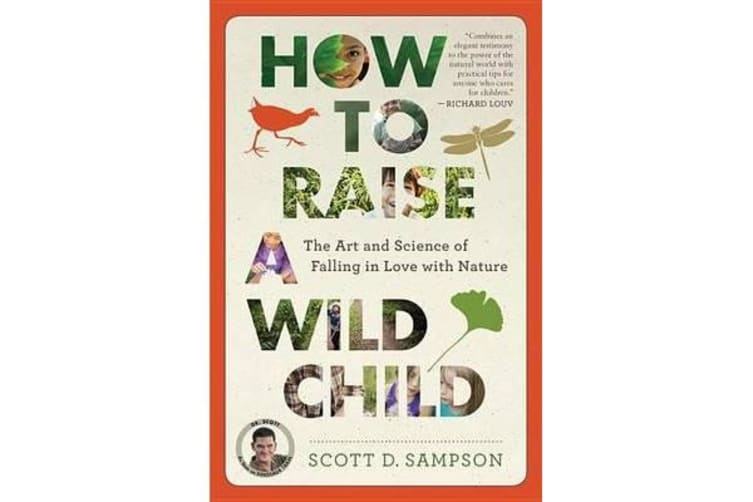 How to Raise a Wild Child - The Art and Science of Falling in Love with Nature