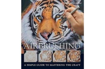 The Art of Airbrushing - A Simple Guide to Mastering the Craft