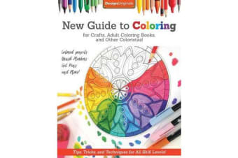 New Guide to Coloring for Crafts, Adult Coloring Books, and Other Coloristas! - Tips, Tricks, and Techniques for All Skill Levels!