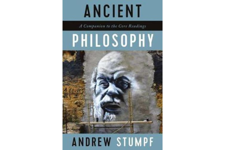 Ancient Philosophy - A Companion to the Core Readings
