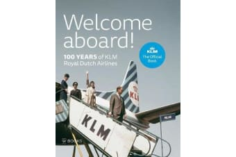 Welcome Aboard! - 100 Years of KLM Royal Dutch Airlines