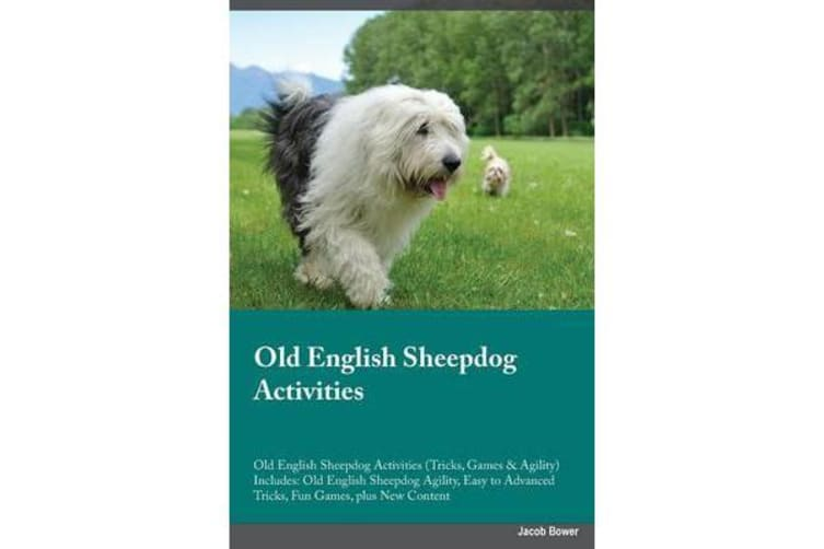 Old English Sheepdog Activities Old English Sheepdog Activities (Tricks, Games & Agility) Includes - Old English Sheepdog Agility, Easy to Advanced Tricks, Fun Games, plus New Content