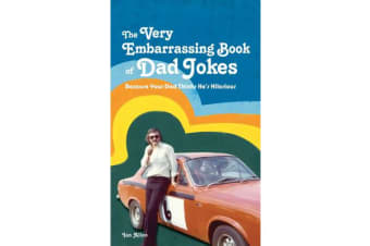 The VERY Embarrassing Book of Dad Jokes - Because your dad thinks he's hilarious