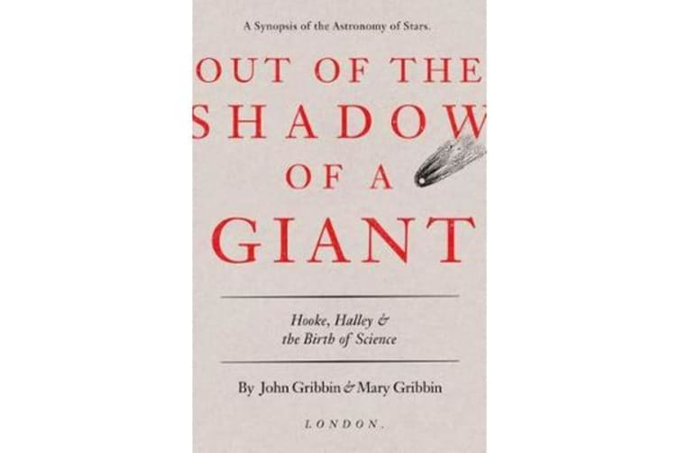 Out of the Shadow of a Giant - Hooke, Halley, and the Birth of Science