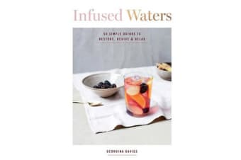 Infused Waters - 50 Simple Drinks to Restore, Revive & Relax