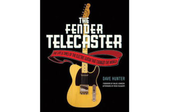 The Fender Telecaster - The Life and Times of the Electric Guitar That Changed the World