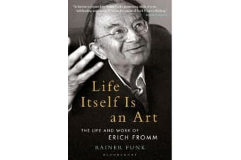 Life Itself Is an Art - The Life and Work of Erich Fromm