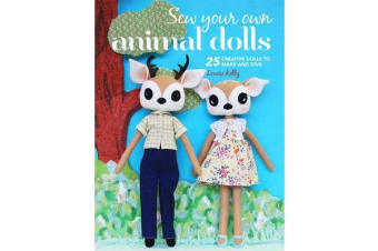Sew Your Own Animal Dolls - 25 Creative Dolls to Make and Give