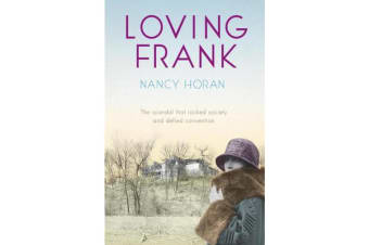 Loving Frank - the scandalous love affair between Frank Lloyd Wright and Mameh Cheney