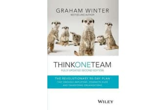 Think One Team - The Revolutionary 90 Day Plan that Engages Employees, Connects Silos and Transforms Organisations
