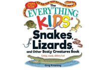 The Everything Kids' Snakes, Lizards, and Other Scaly Creatures Book - Creepy, Crawly, Slithery Fun!