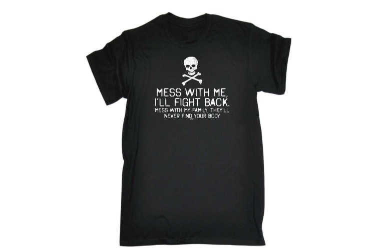 123T Funny Tee - Mess With Me Ill Fight My Family - (4X-Large Black Mens T Shirt)