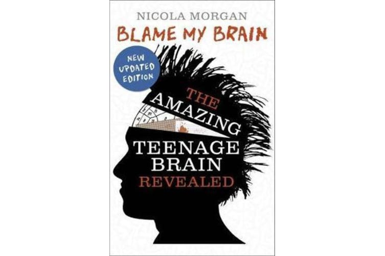 Blame My Brain - the Amazing Teenage Brain Revealed