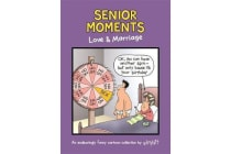 Senior Moments: Love & Marriage - An endearingly funny cartoon collection by Whyatt