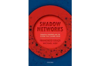 Shadow Networks - Financial Disorder and the System that Caused Crisis