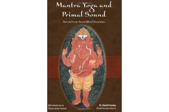 Mantra Yoga and the Primal Sound - Secrets of the Seed (bija) Mantras