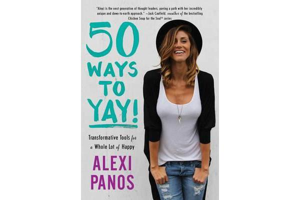 50 Ways to Yay! - Transformative Tools for a Whole Lot of Happy