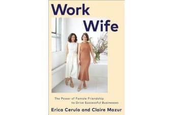 Work Wife - The Power of Female Friendship to Drive Successful Businesses