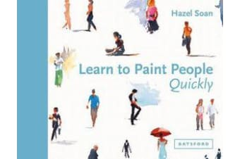 Learn to Paint People Quickly - A practical, step-by-step guide to learning to paint people in watercolour and oils