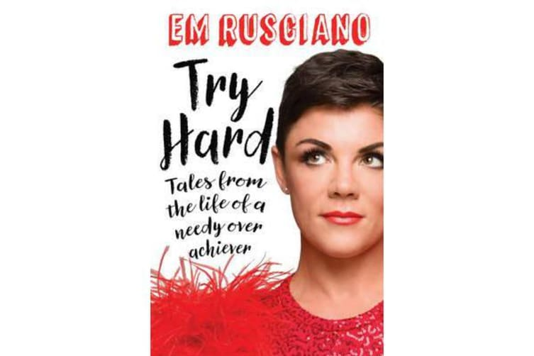 Try Hard - Tales from the Life of a Needy Overachiever