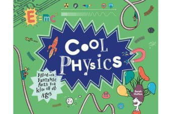 Cool Physics - Filled with Fantastic Facts for Kids of All Ages