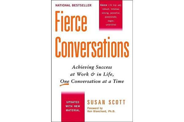 Fierce Conversations - Achieving Success at Work and in Life, One Conversation at a Time