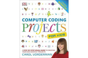 Computer Coding Projects For Kids - A Step-by-Step Visual Guide to Creating Your Own Scratch Projects