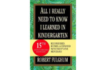 All I Really Need to Know I Learned in Kindergarten - Uncommon Thoughts on Common Things