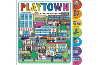 Playtown - A Lift-The-Flap Book