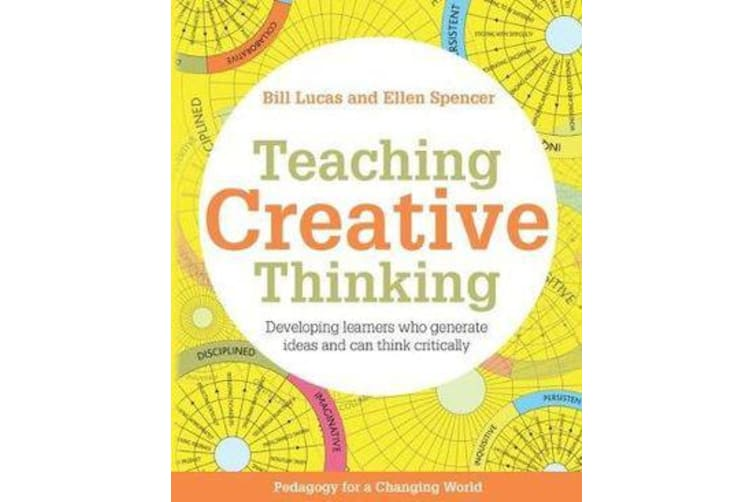 Teaching Creative Thinking - Developing learners who generate ideas and can think critically