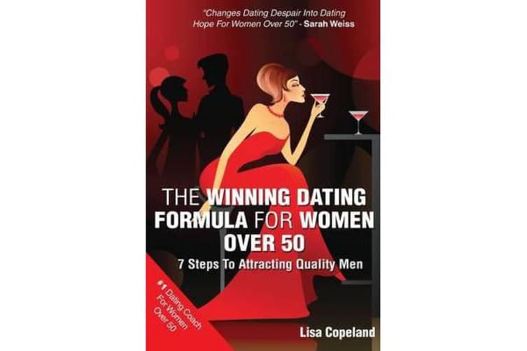 The Winning Dating Formula for Women Over 50 - 7 Steps to Attracting Quality Men