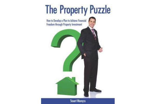 The Property Puzzle - How to Develop a Plan to Achieve Financial Freedom through Property Investment