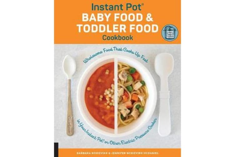 Instant Pot Baby Food and Toddler Food Cookbook - Wholesome Food That Cooks Up Fast in Your Instant Pot or Other Electric Pressure Cooker
