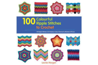 100 Colourful Ripple Stitches to Crochet - 50 Original Stitches & 50 Fabulous Colour Schemes for Blankets and Throws