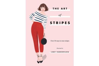 The Art of Stripes - Over 30 ways to wear stripes
