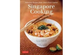 Singapore Cooking - Fabulous Recipes from Asia's Food Capital