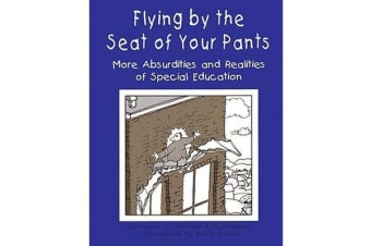 Flying by the Seat of Your Pants - More Absurdities and Realities of Special Education