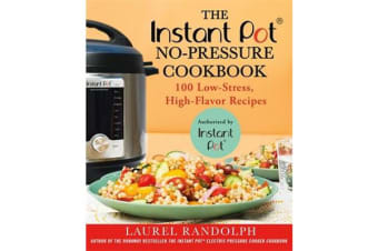The Instant Pot (R) No-Pressure Cookbook - 100 Low-Stress, High-Flavor Recipes