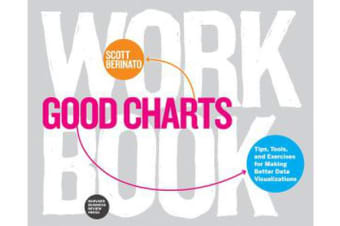 Good Charts Workbook - Tips, Tools, and Exercises for Making Better Data Visualizations
