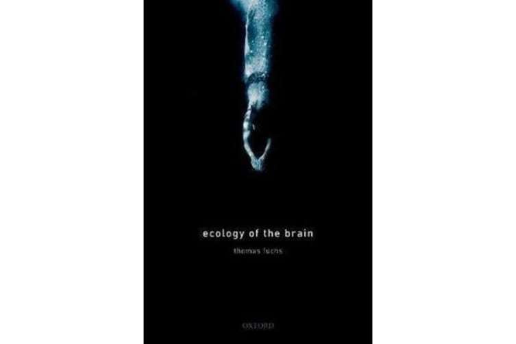 Ecology of the Brain - The phenomenology and biology of the embodied mind