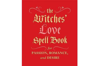 The Witches' Love Spell Book - For Passion, Romance, and Desire