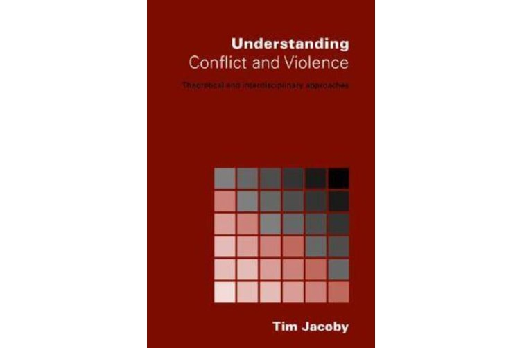 Understanding Conflict and Violence - Theoretical and Interdisciplinary Approaches