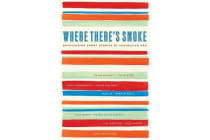 Where There's Smoke - Outstanding Short Stories By AustralianMen